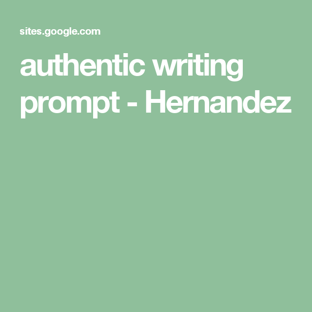 authentic writing prompt - Hernandez