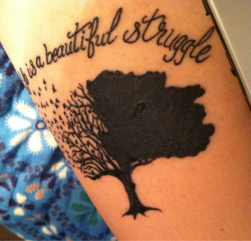 Tree Tattoo, Love The Quote: Life Is Beautiful Struggle