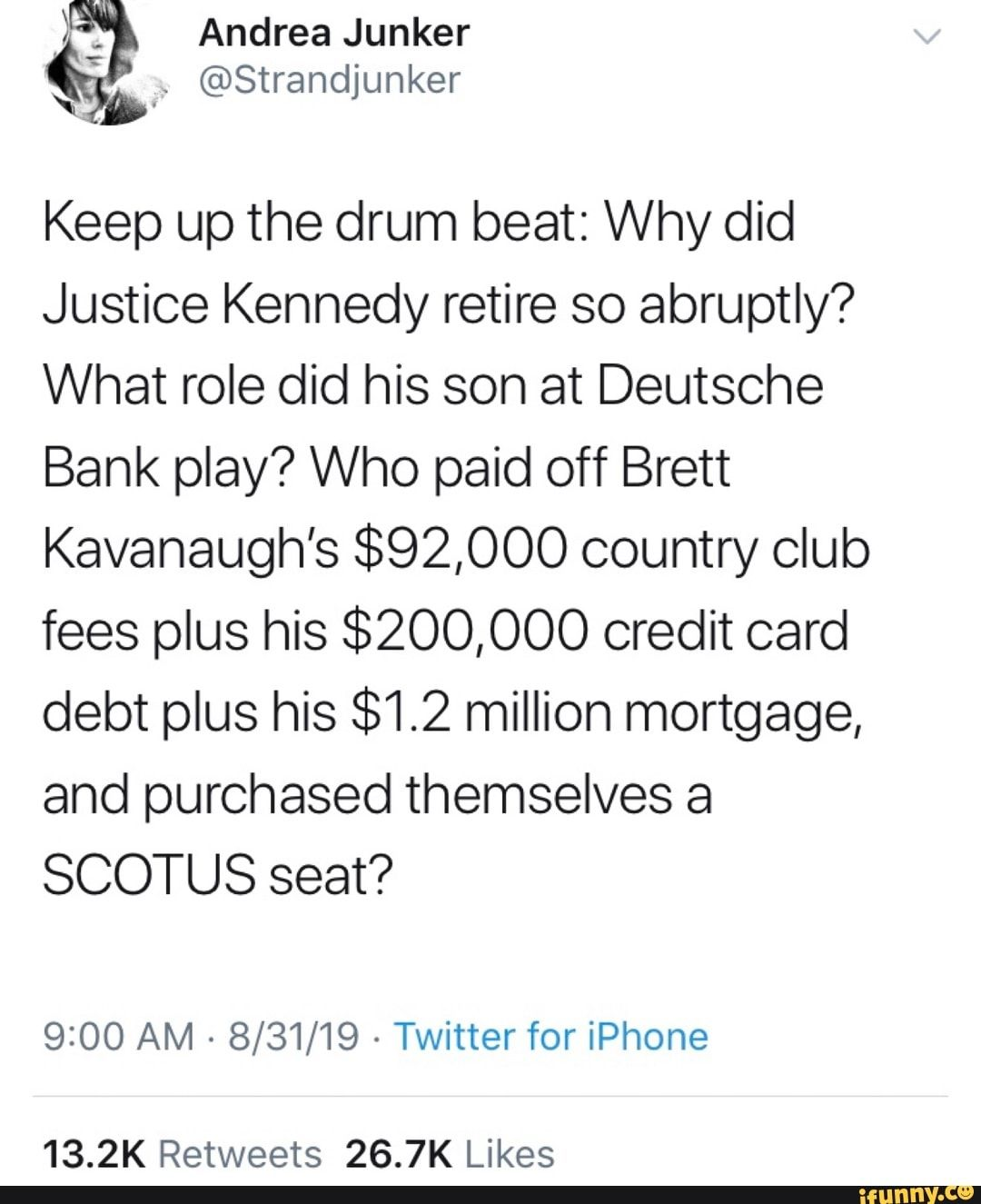 Keep up the drum beat Why did Justice Kennedy retire so