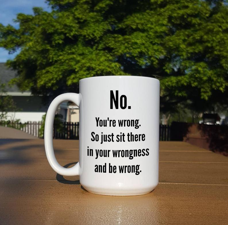 No You're Wrong Mug 11 or 15 oz Funny Coffee Mug | Etsy