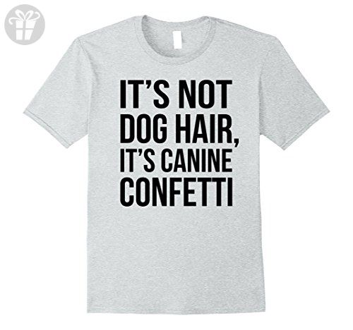 Mens It's Not Dog Hair, It's Canine Confetti - Funny Dog Shirt! Large Heather Grey - Funny shirts (*Amazon Partner-Link)