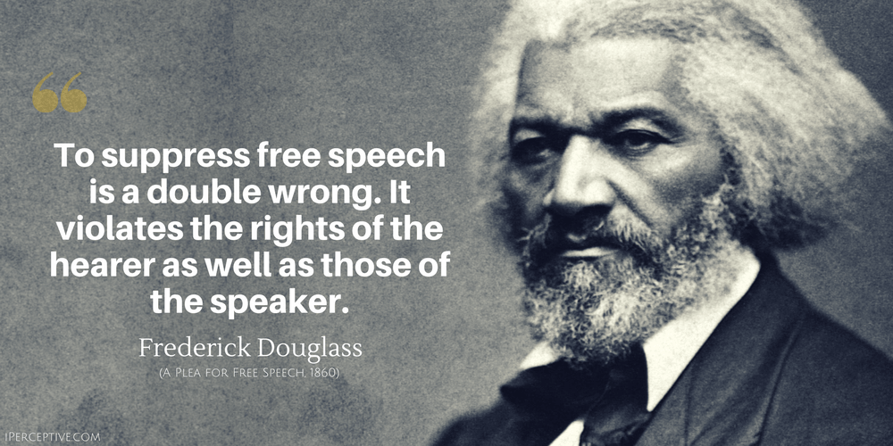 Frederick Douglass Quote To Suppress Free Speech Is A Double Wrong Frederick Douglass Quotes Freedom Of Speech Quotes Free Speech Quotes
