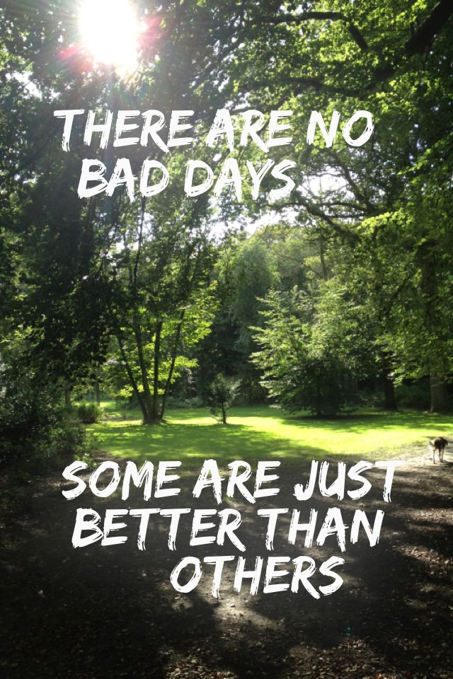 There Are No Bad Days Some Are Just Better Than Others 10