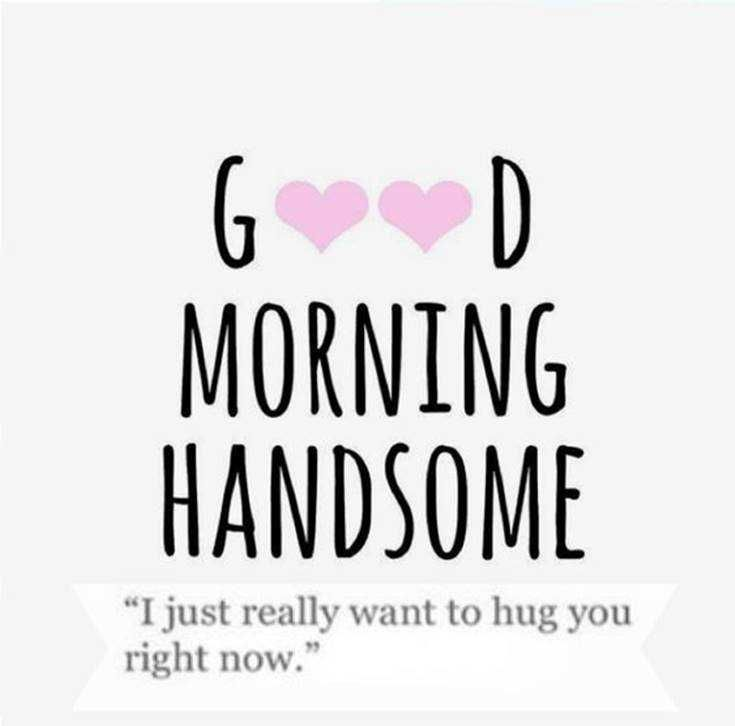 Good Morning Image With Quotes 10 Pics 9 Good Morning Handsome Quotes Morning Quotes Funny Morning Love Quotes