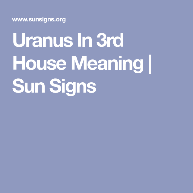 Uranus In 3rd House Meaning | Sun Signs | pauls astrology