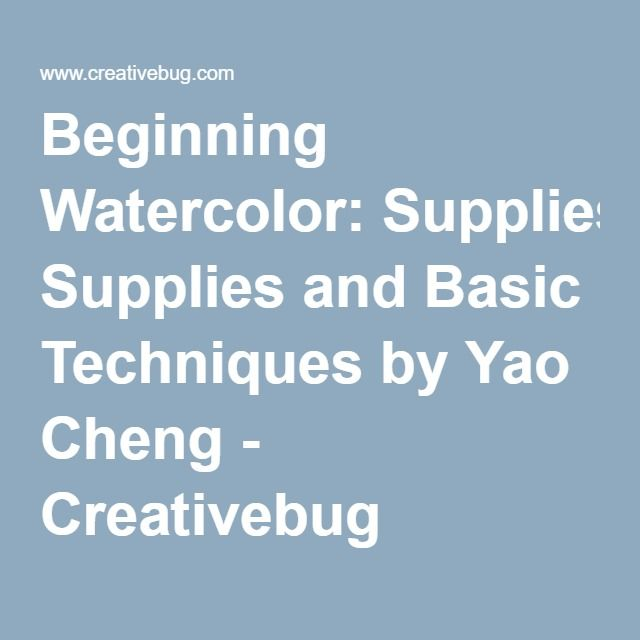 Beginning Watercolor: Supplies and Basic Techniques by Yao Cheng - Creativebug