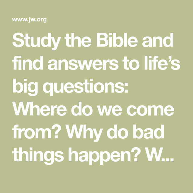 Study The Bible And Find Answers To Life S Big Questions Where Do We Come From Why Do Bad Things Happen Why Do People Die Free Bible Study Bible Free Bible