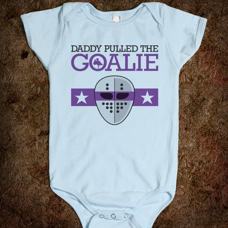 (Recommended for boys). Printed on Skreened Baby One Piece. Daddy Pulled  the Goalie. hockey humor... This is cute and hilarious! For the future  babies!! 302765ae0
