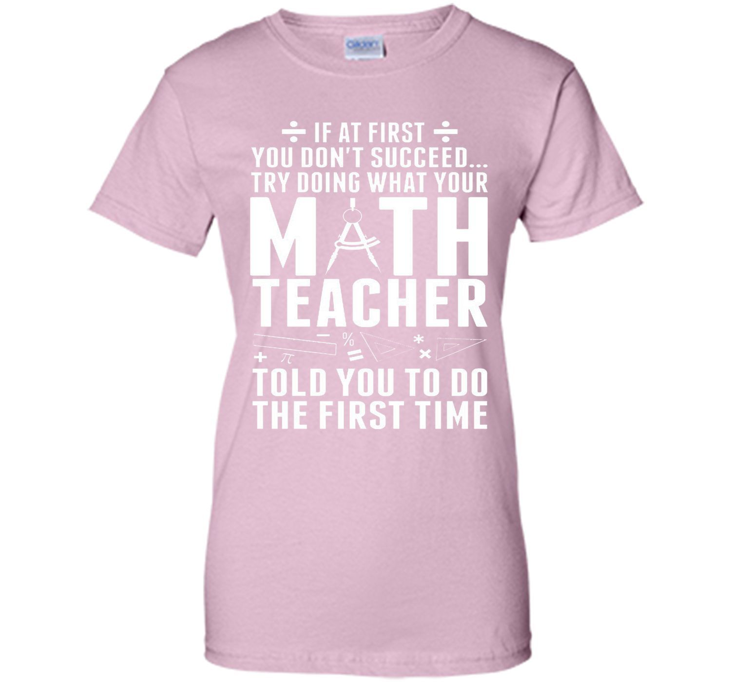 If at first you don't succeed try doing what your Math teacher told you to do the first time - T-shirts & Hoodies T-Shirt