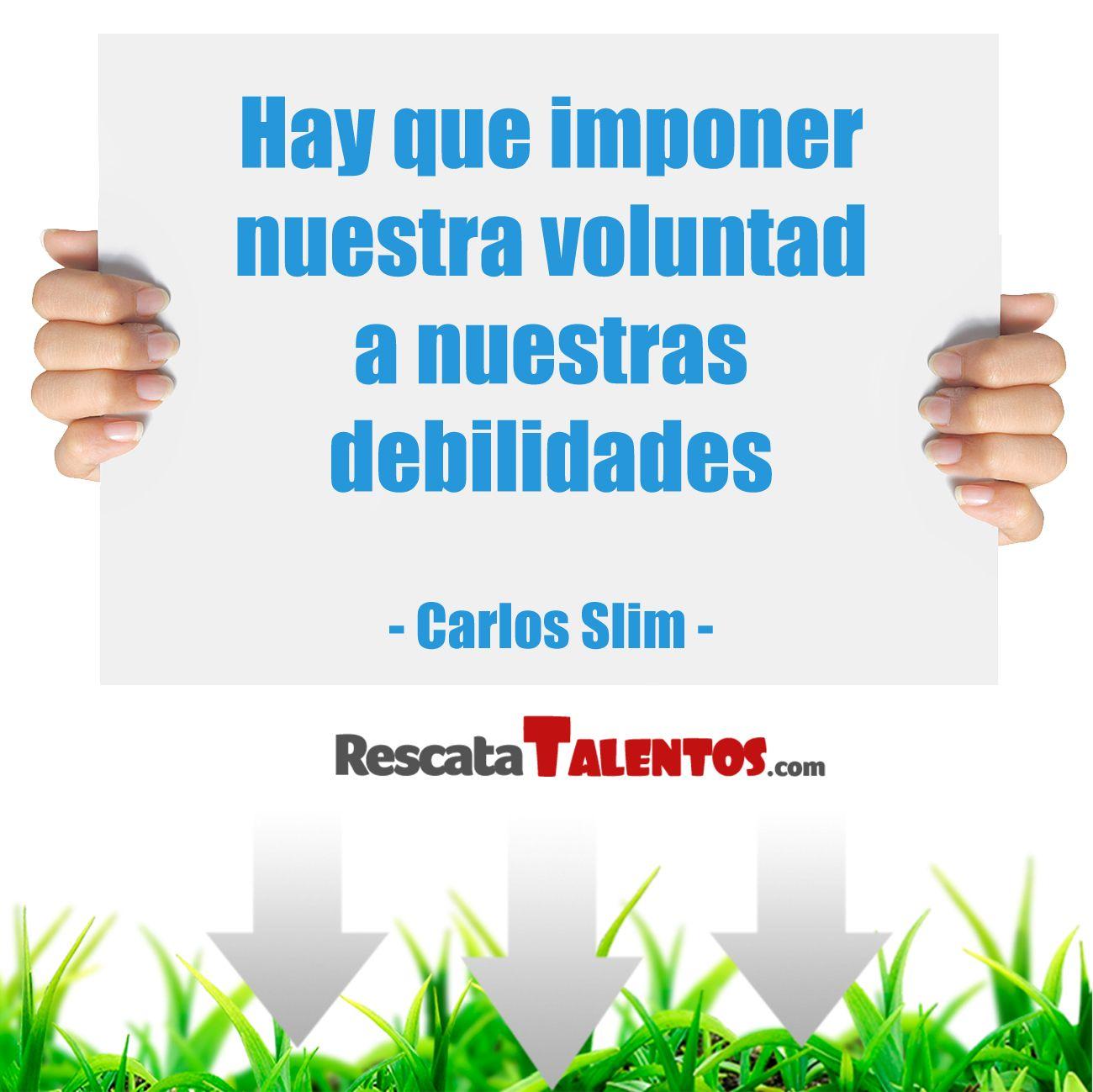 ¿Voluntad o Debilidades...? ✔ http://bit.ly/1dxWea2 goo.gl/v0wEOo  http://social.rescatatalentos.com/wp-content/uploads/2013/11/Hay-que-imponer-nuestra-voluntad-a-nuestras-debilidades-Carlos-Slim-1024x1024.jpg