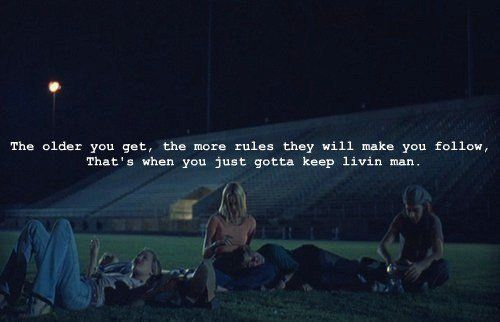 Dazed And Confused Quote. So True!