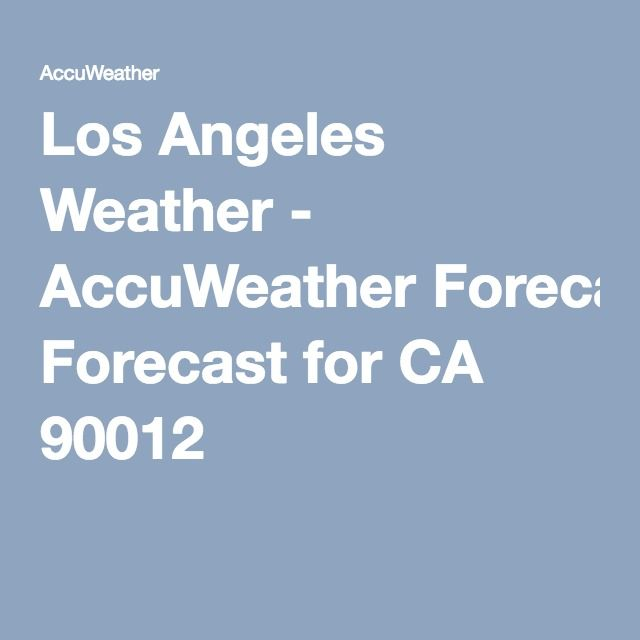 Los Angeles Weather Accuweather Forecast For Ca 90012 Buenos Aires Los Angeles Forecast