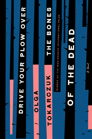 Drive Your Plow Over the Bones of the Dead by Olga Tokarczuk: 9780525541349 | PenguinRandomHouse.com: Books