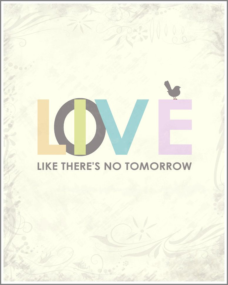 Live Like Theres No Tomorrow Posters Pinterest Quotes Words