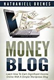 Free Kindle Book -   Money Blog: Learn How To Earn Significant Income Online With a Simple WordPress Blog
