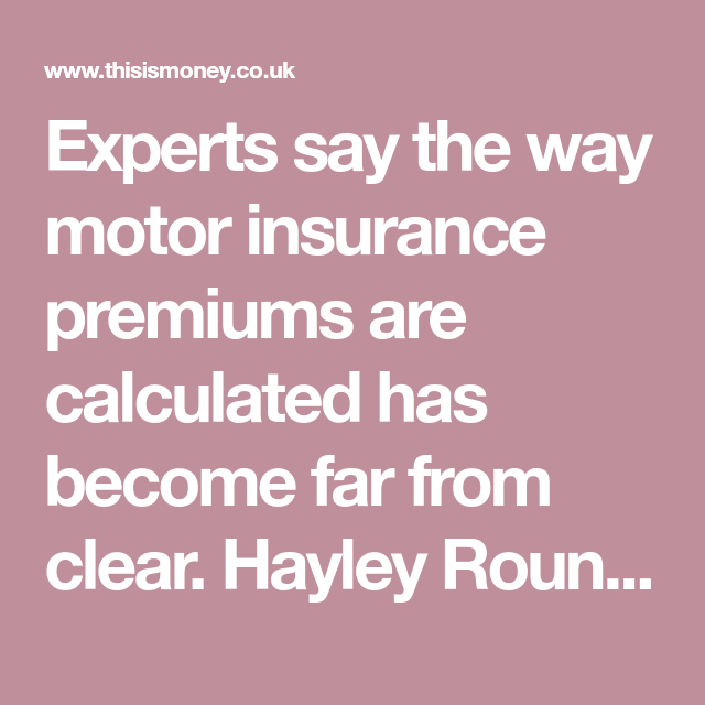 Experts say the way motor insurance premiums are ...
