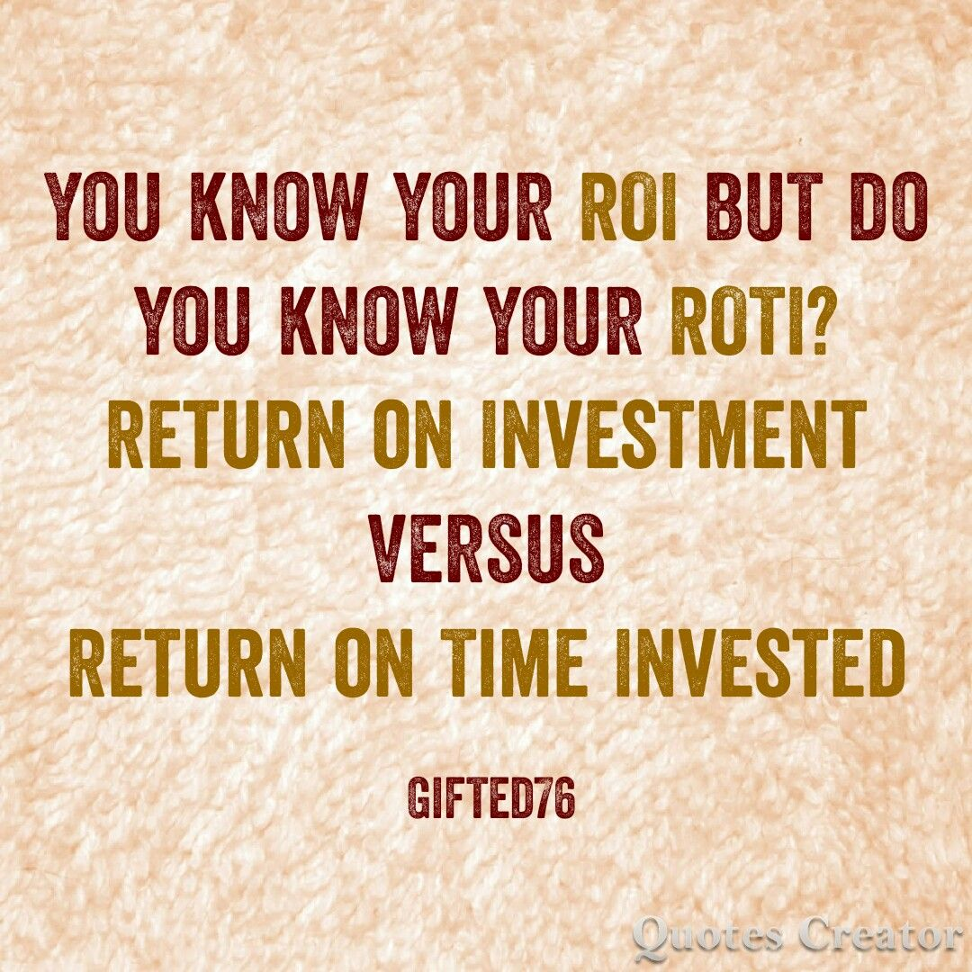 return on investment #versus return on time invested. If your not married  ask your girlfriend what ROTI is. | Investing, Investment club, Quote  creator