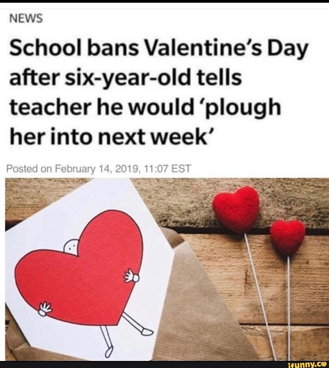 News School Bans Valentine S Day After Six Year Old Tells Teacher He Would Plough Her Into Next Week Ifunny Next Week Ifunny Edgy Memes
