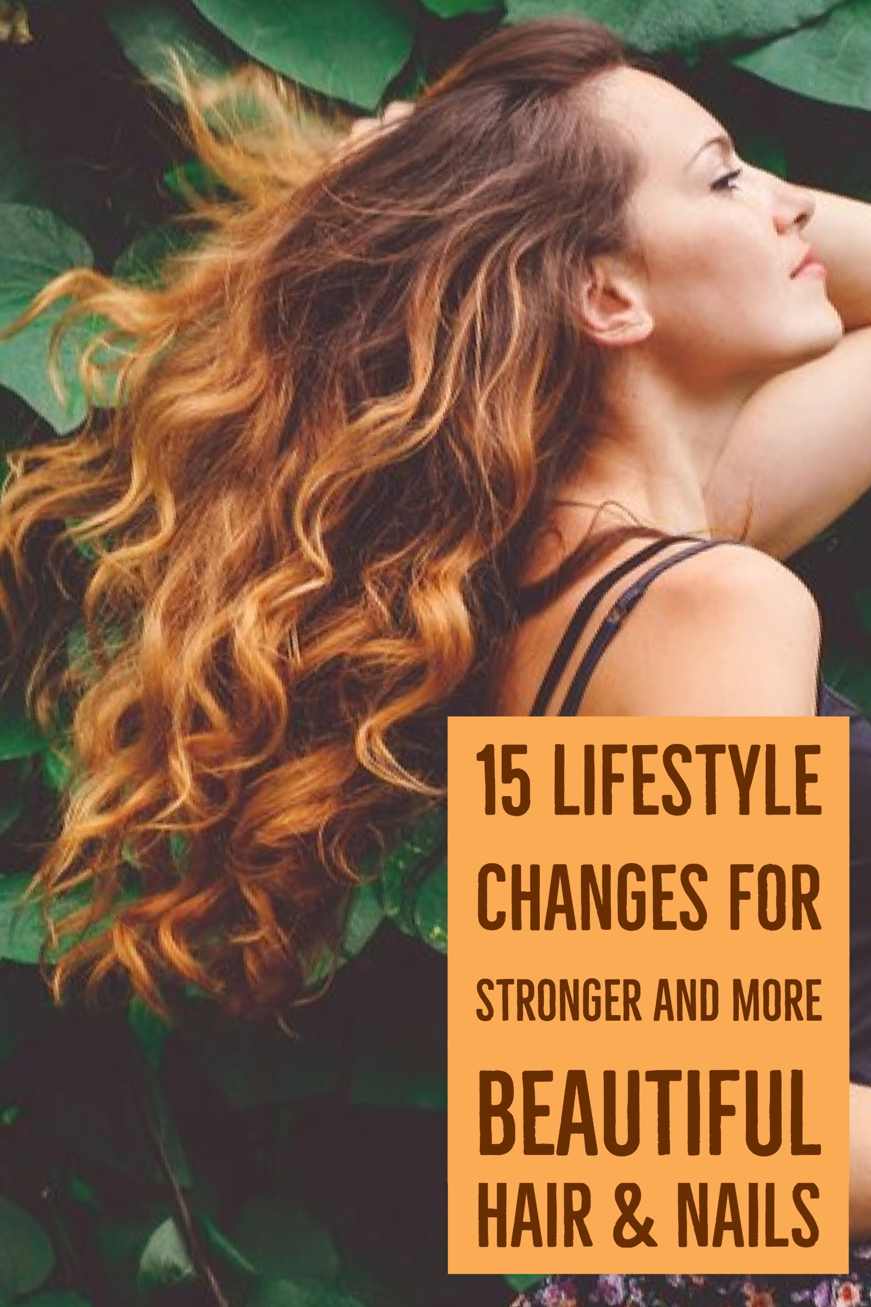 15 lifestyle changes for stronger and more beautiful hair