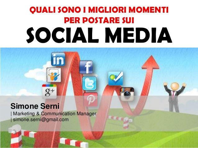 Social Media marketing - Quali sono i migliori orari per postare by simone serni via slideshare