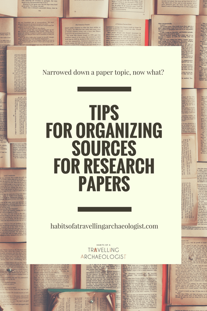 Tips For Organizing Sources For Research Papers Habits Of A Travelling Archaeologist Research Paper Research Writing Paper Writing Service