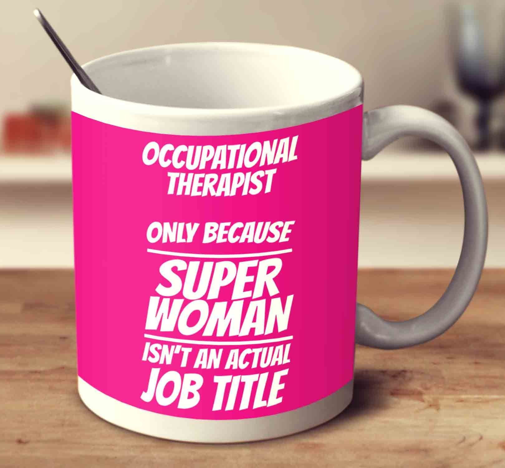 Occupational Therapist Only Because Super Woman Isn't An