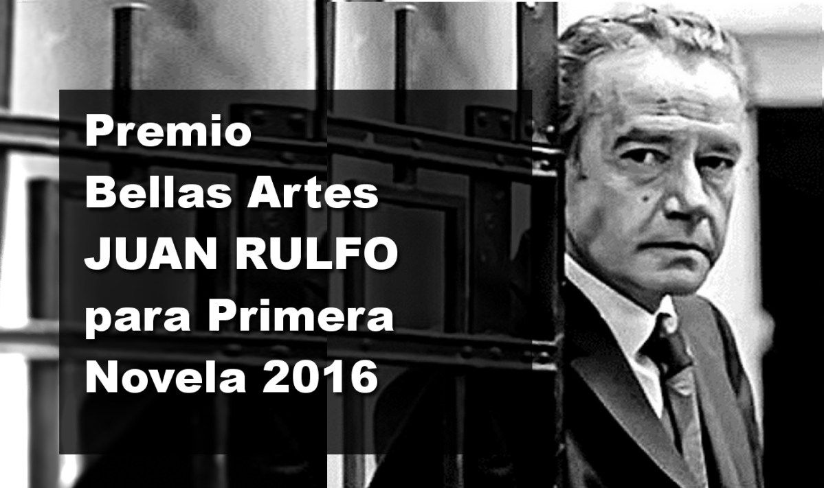 Premio Bellas Artes Juan Rulfo para Primera Novela 2016 [Convocatoria]