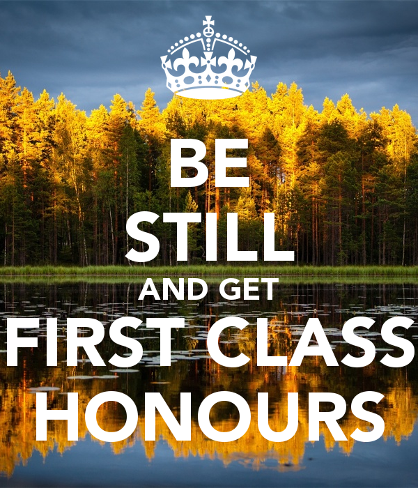 First Class Honours Simple Be Still And Get First Class Honours  Keep Calm .