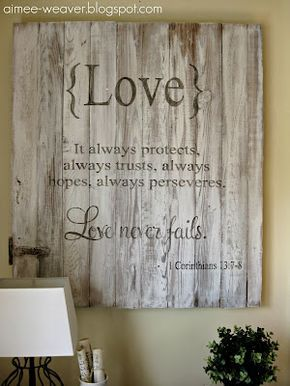 "OVERVIEW Sign reads: ""{Love} It always protects, always trusts, always hopes, always perseveres. Love never fails. I Corinthians 13:7-8"" Display this beautiful rustic sign to add beauty and truth to y"