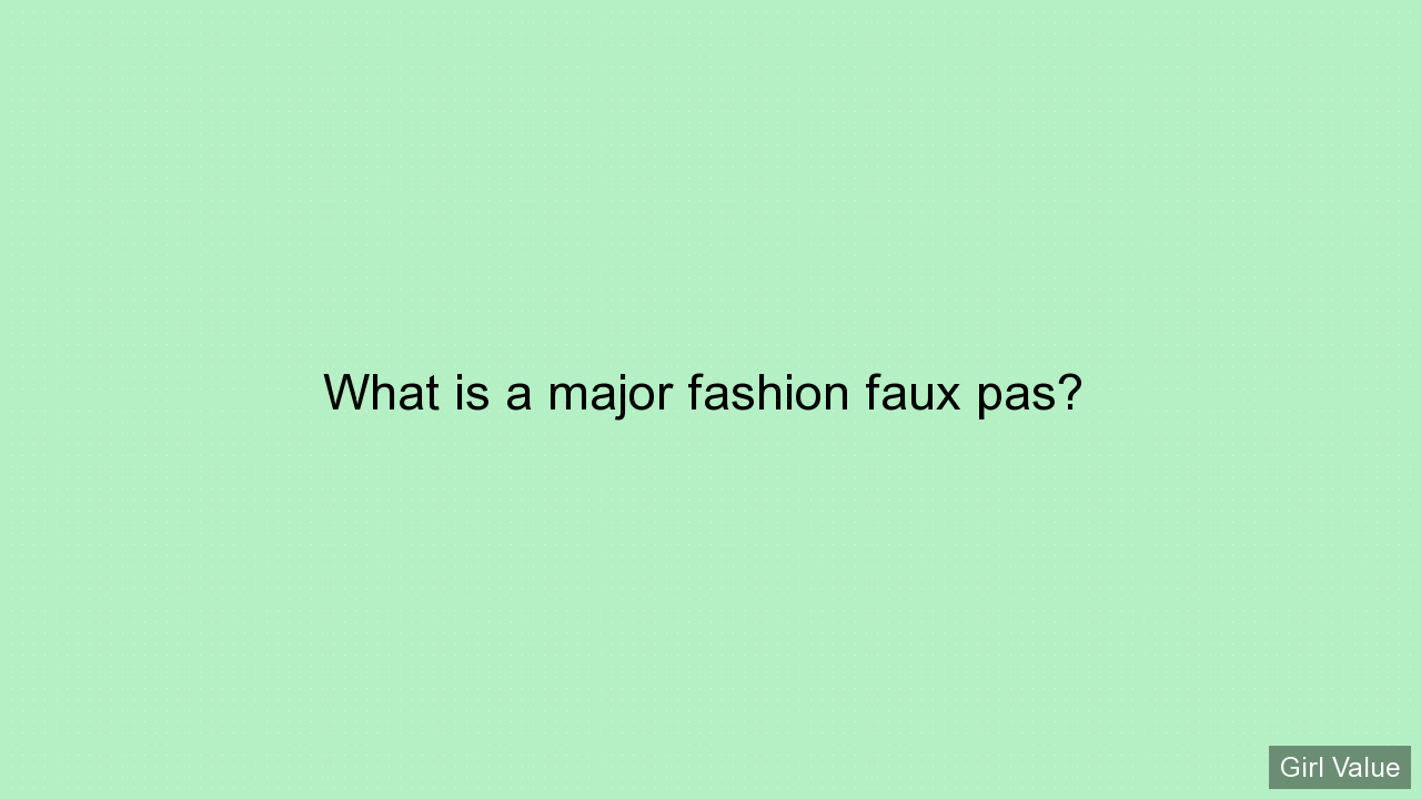What is a major fashion faux pas?