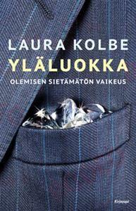 http://www.adlibris.com/fi/product.aspx?isbn=9522881236 | Nimeke: Yläluokka - Tekijä: Laura Kolbe - ISBN: 9522881236 - Hinta: 22,90 €