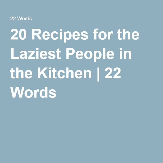 20 Recipes for the Laziest People in the Kitchen | 22 Words