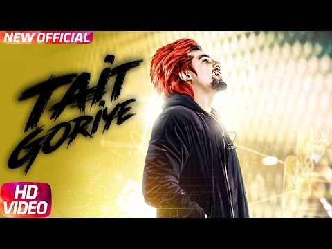 Tait Goriye Lyrics - A Kay | Latest Punjabi Song 2017