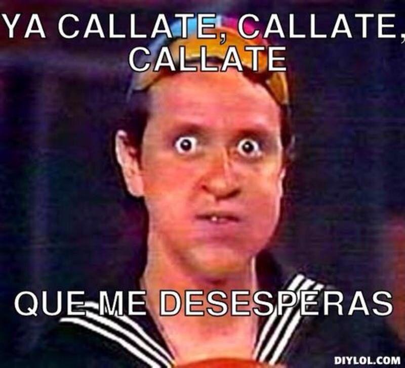 Quico Ya Callate Callate Que Me Desesperas Memes De Quico Humor En Espanol Fotos Para Reir