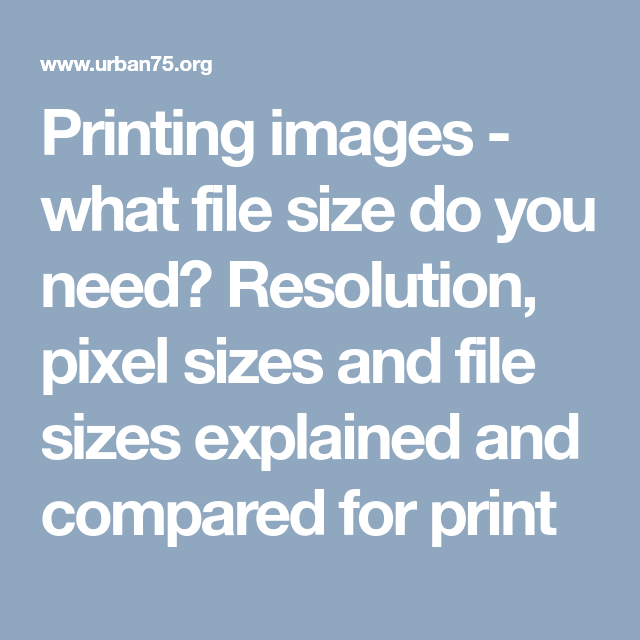 Printing Images What File Size Do You Need Resolution Pixel Sizes And File Sizes Explained And Compared For Print Pixel Size Pixel File Size
