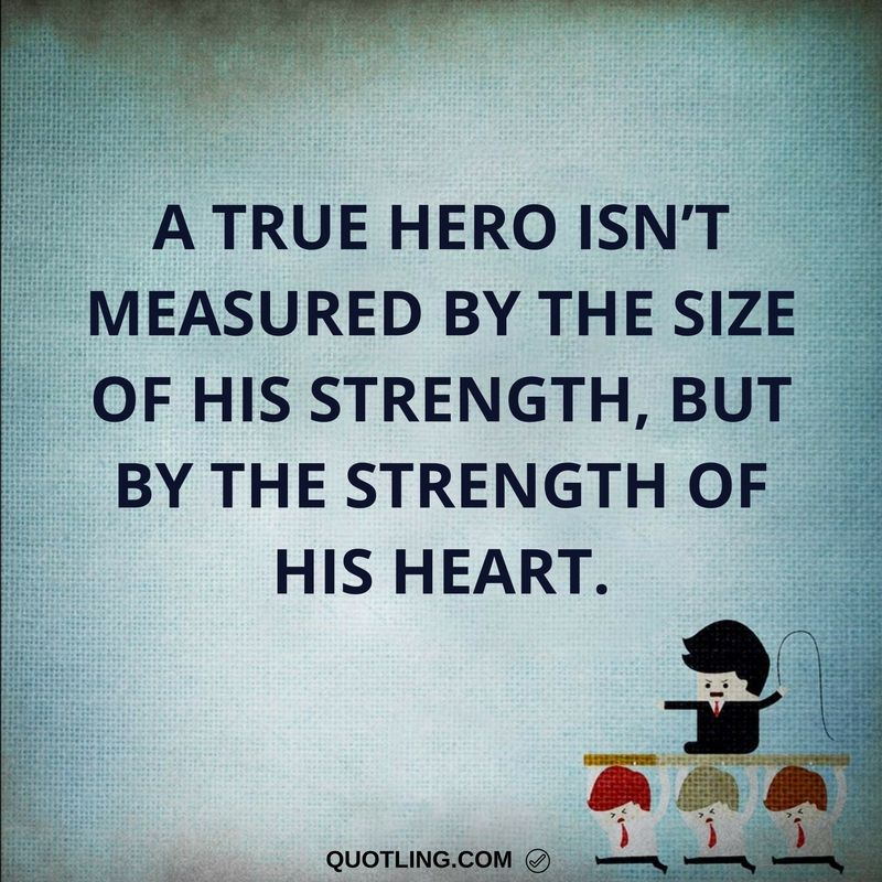 Hero Quotes Inspiration Strength Quotes A True Hero Isn't Measuredthe Size Of His . Inspiration