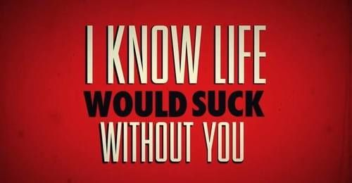 I know life would suck without you quotes quote girl life ...