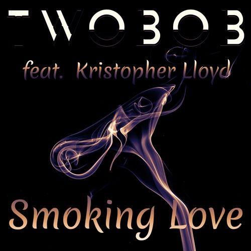 TWOBOB Feat Kristopher Lloyd - Smoking Love - Exclusive by イwoвoв on SoundCloud