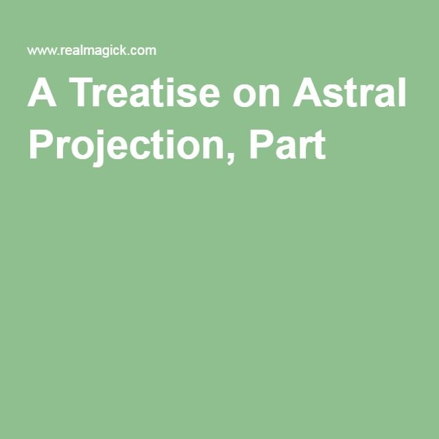 A Treatise on Astral Projection, Part I