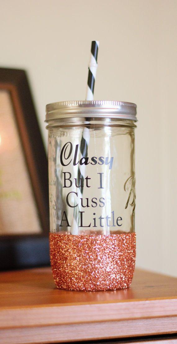 Classy But I Cuss A Little Mason Jar Tumbler By Sillygeeseboutique Glitter Tumbler Glitter Jar Mason Jar Tumbler Mason Jars Mason Jar Gifts