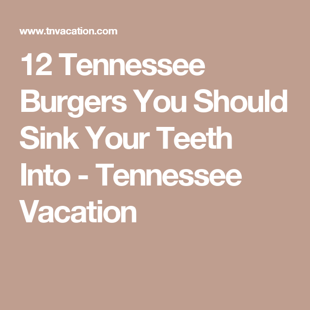 12 Tennessee Burgers You Should Sink Your Teeth Into - Tennessee Vacation