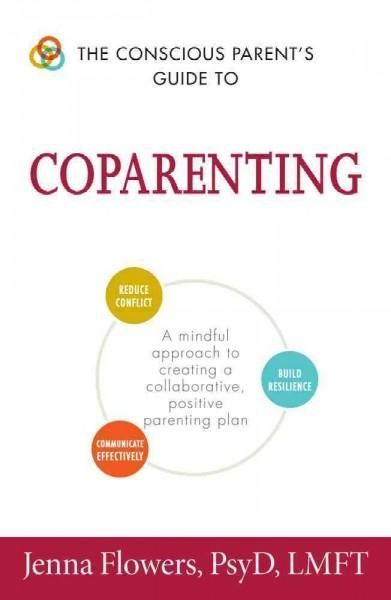 The Conscious Parent\u0027s Guide to Coparenting A Mindful Approach to