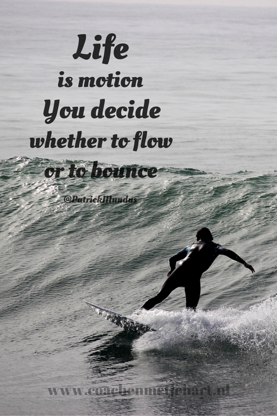 Life Is Motion You Decide Whether To Flow Or To Bounce Quotes