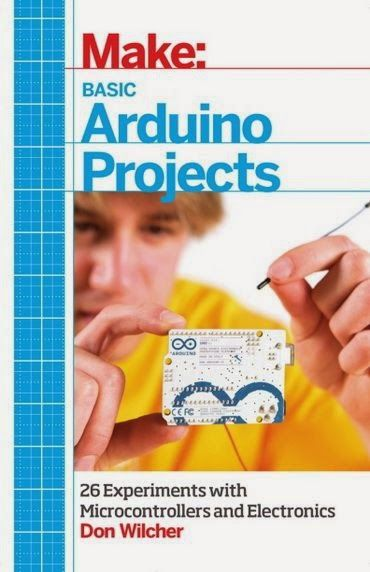 Make: Basic Arduino Projects - 26 Experiments with Microcontrollers and Electronics (Free PDF Download)