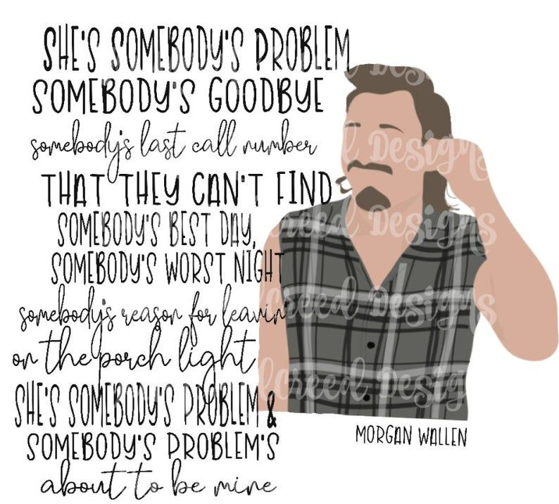 Morgan Wallen Somebody S Problem Lyric Digital Download Etsy In 2021 Problem Lyrics Country Music Lyrics Quotes Country Music Artists