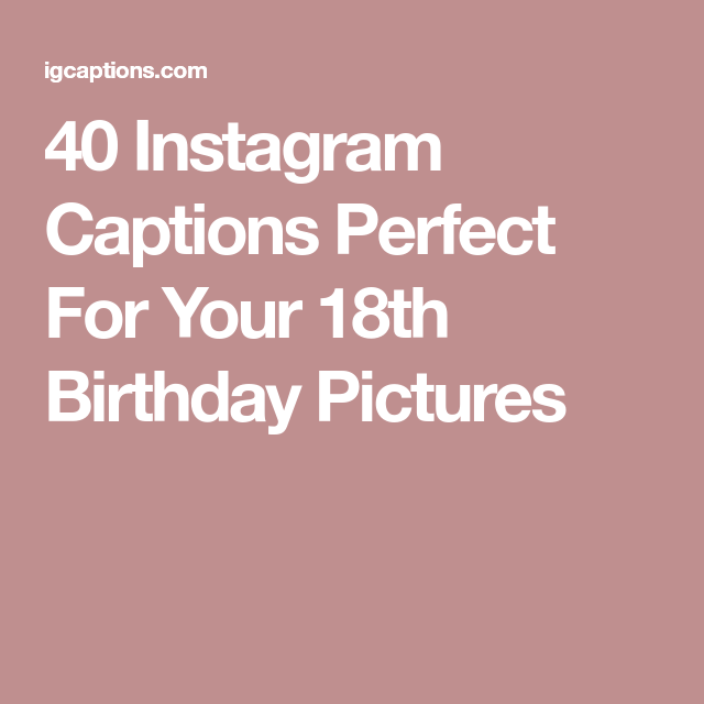 40 Instagram Captions Perfect For Your 18th Birthday Pictures Birthday Captions Instagram Captions 18th Birthday