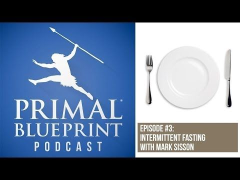 The primal blueprint podcast episode 3 intermittent fasting the primal blueprint podcast episode 3 intermittent fasting with mark sisson youtube malvernweather Gallery