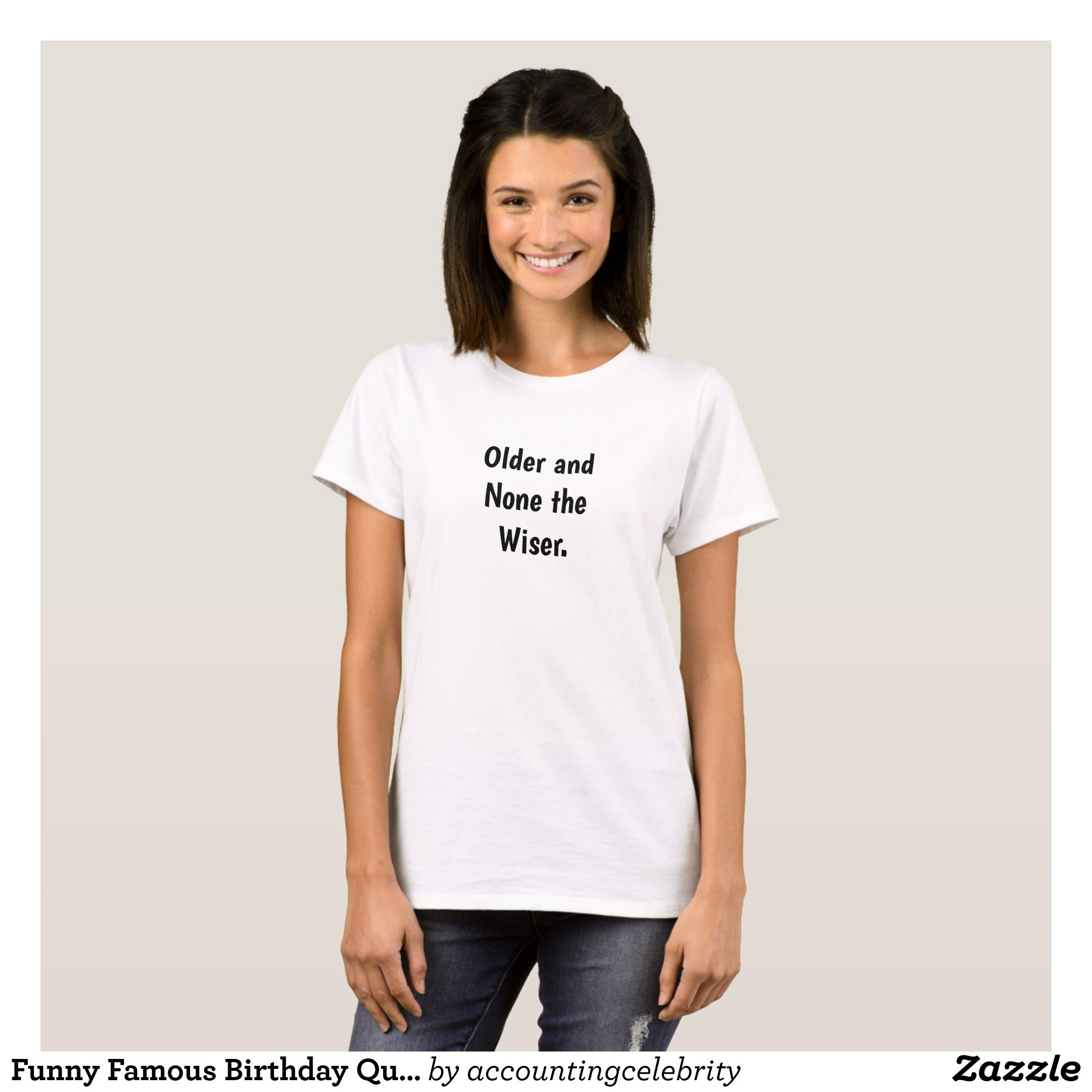 Famous Birthday Quotes Funny Famous Birthday Quote Age Wisdom Joke Tshirt  Famous .