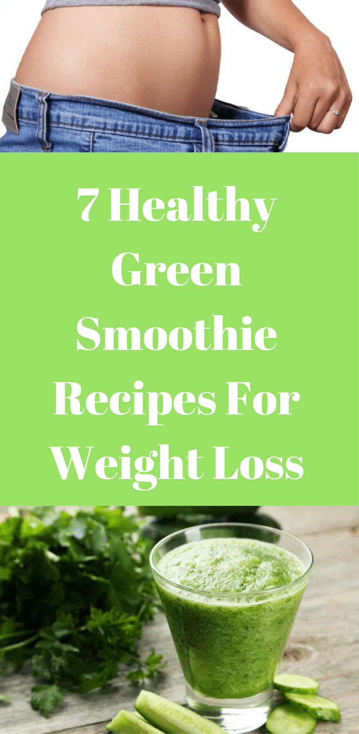 7 Healthy Green Smoothie Recipes For Weight Loss With A