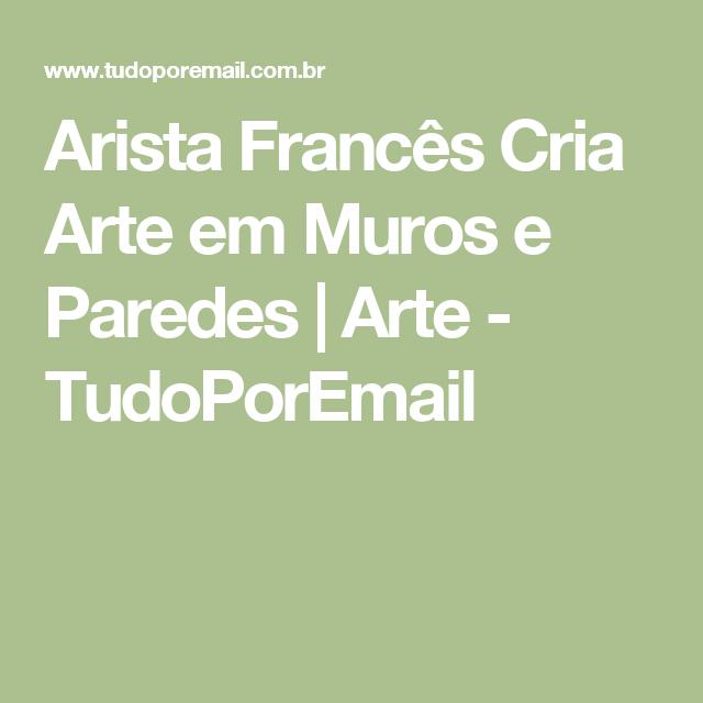Arista Francês Cria Arte em Muros e Paredes | Arte - TudoPorEmail
